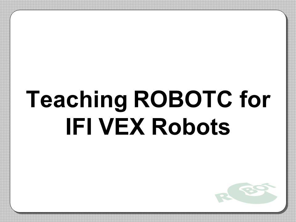 Teaching ROBOTC for IFI VEX Robots