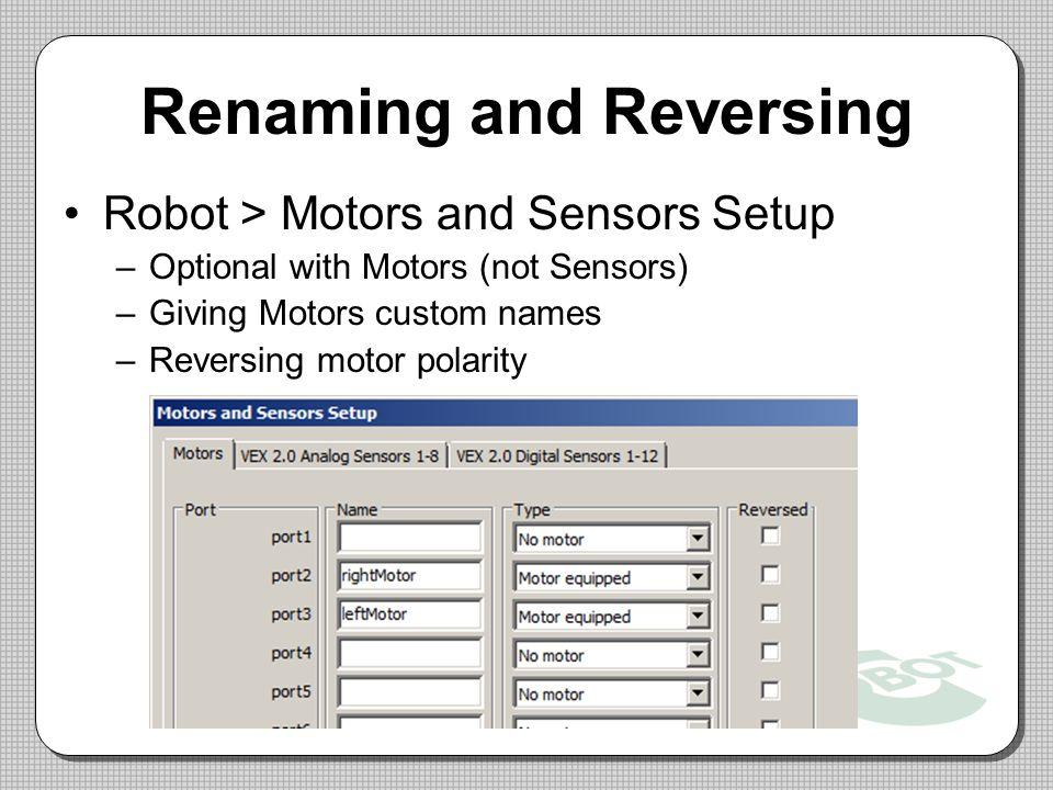 Renaming and Reversing Robot > Motors and Sensors Setup –Optional with Motors (not Sensors) –Giving Motors custom names –Reversing motor polarity