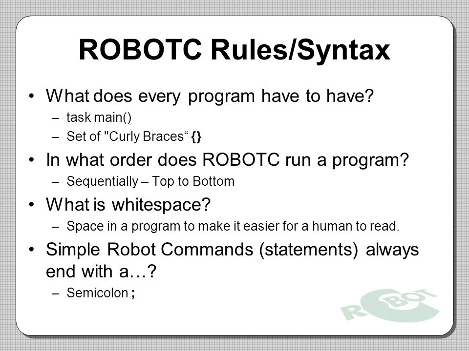ROBOTC Rules/Syntax What does every program have to have.