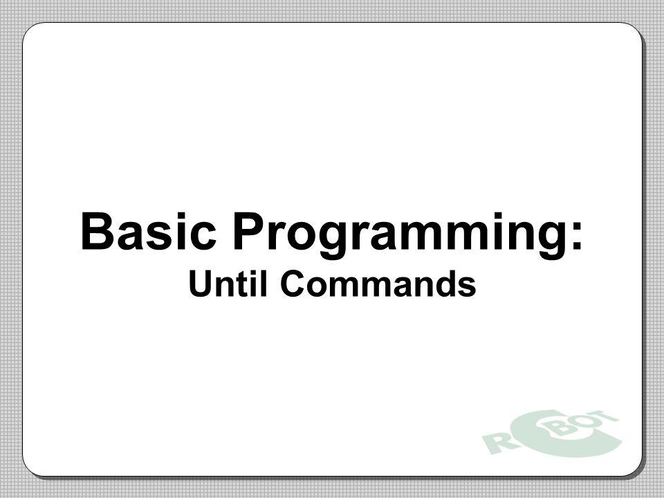 Basic Programming: Until Commands