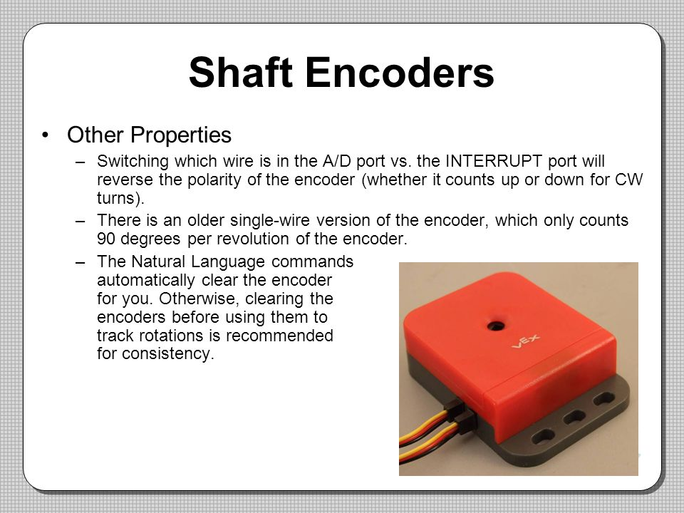 Shaft Encoders Other Properties –Switching which wire is in the A/D port vs.