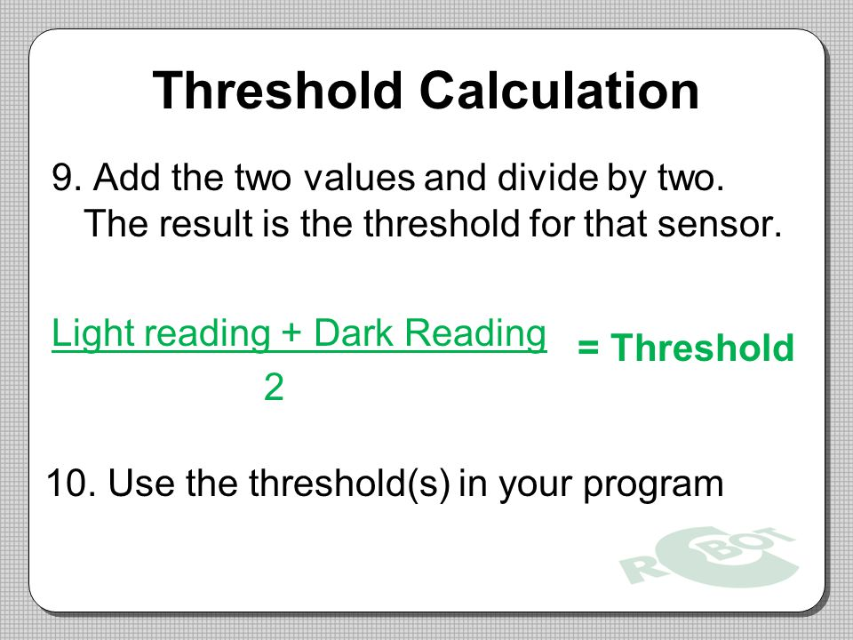 Threshold Calculation 9.Add the two values and divide by two.