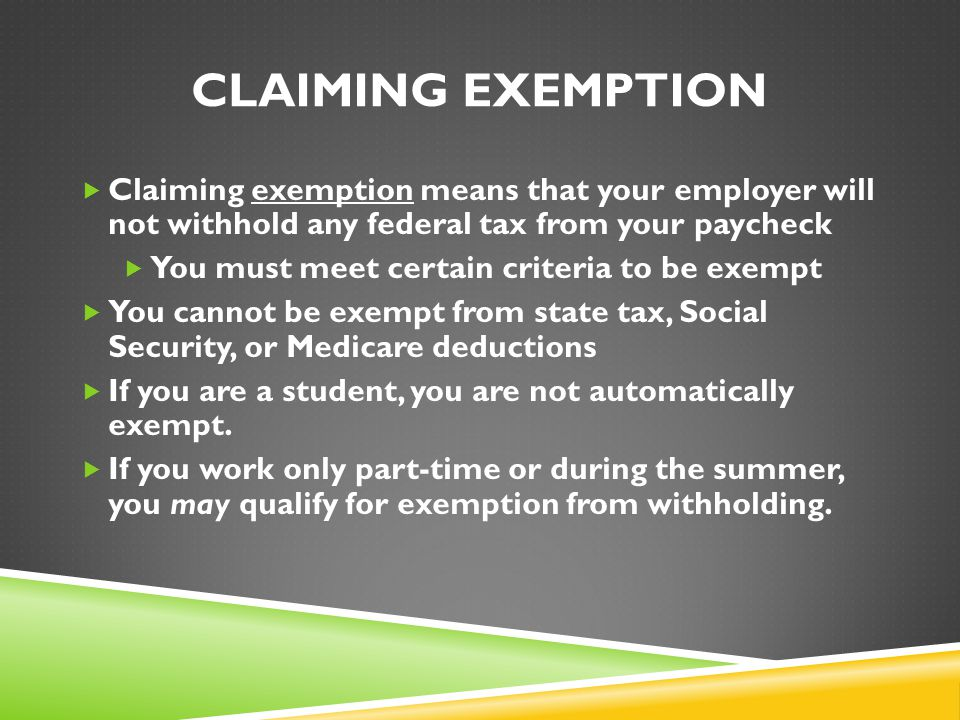 CLAIMING EXEMPTION  Claiming exemption means that your employer will not withhold any federal tax from your paycheck  You must meet certain criteria