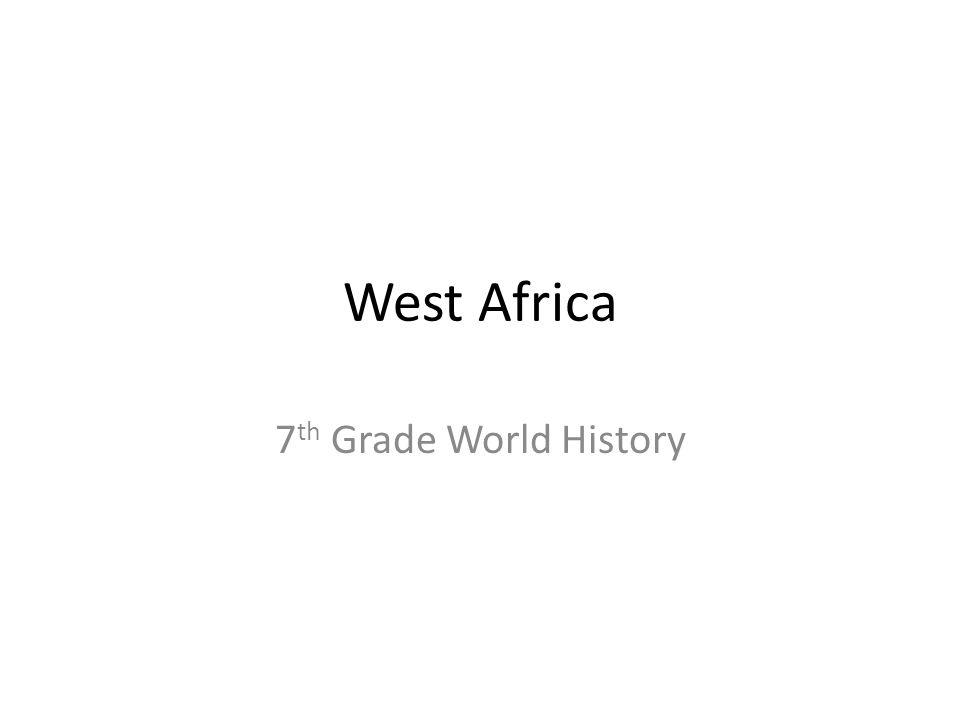 West Africa 7 th Grade World History