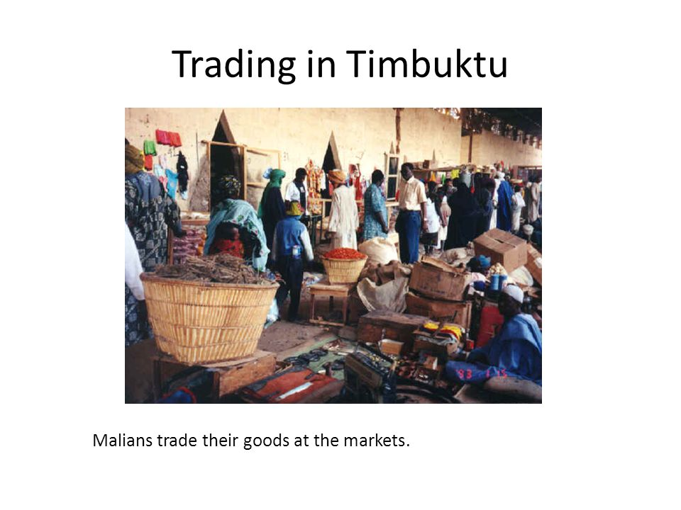 Trading in Timbuktu Malians trade their goods at the markets.
