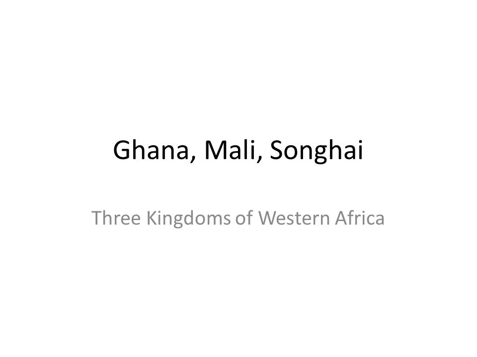 Ghana, Mali, Songhai Three Kingdoms of Western Africa