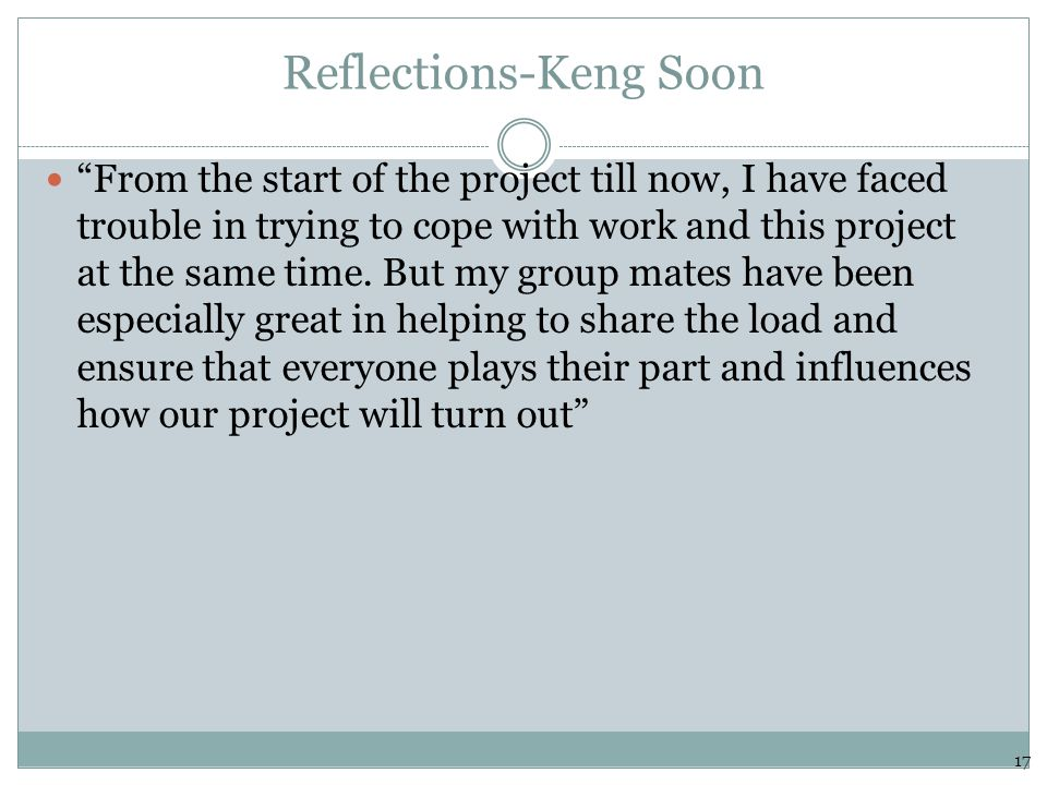 "Reflections-Keng Soon ""From the start of the project till now, I have faced trouble in trying to cope with work and this project at the same time. But"