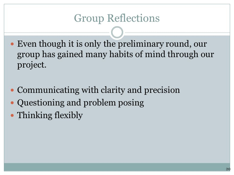 Group Reflections Even though it is only the preliminary round, our group has gained many habits of mind through our project.