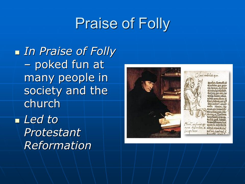 Praise of Folly In Praise of Folly – poked fun at many people in society and the church In Praise of Folly – poked fun at many people in society and t