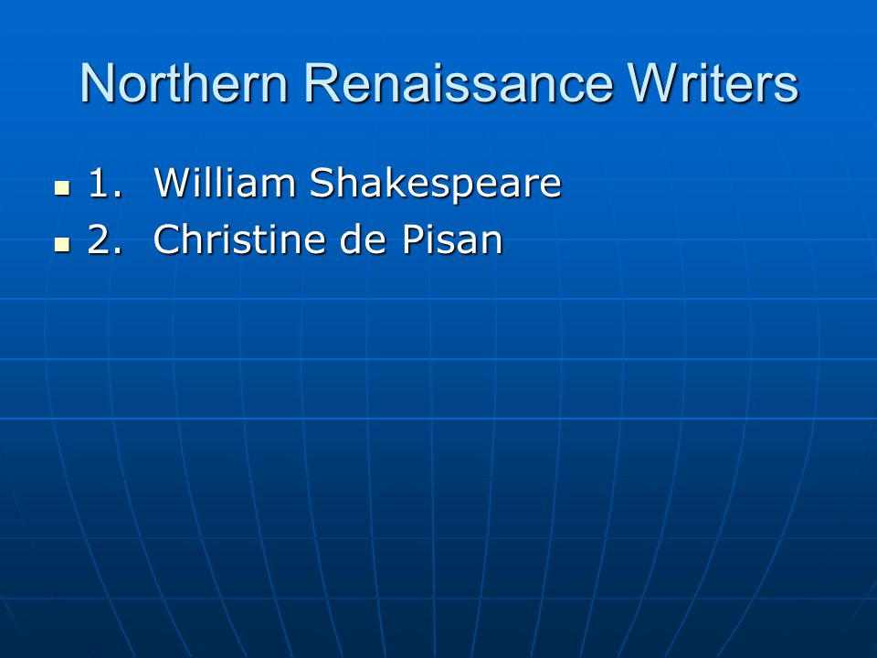 Northern Renaissance Writers 1. William Shakespeare 1. William Shakespeare 2. Christine de Pisan 2. Christine de Pisan