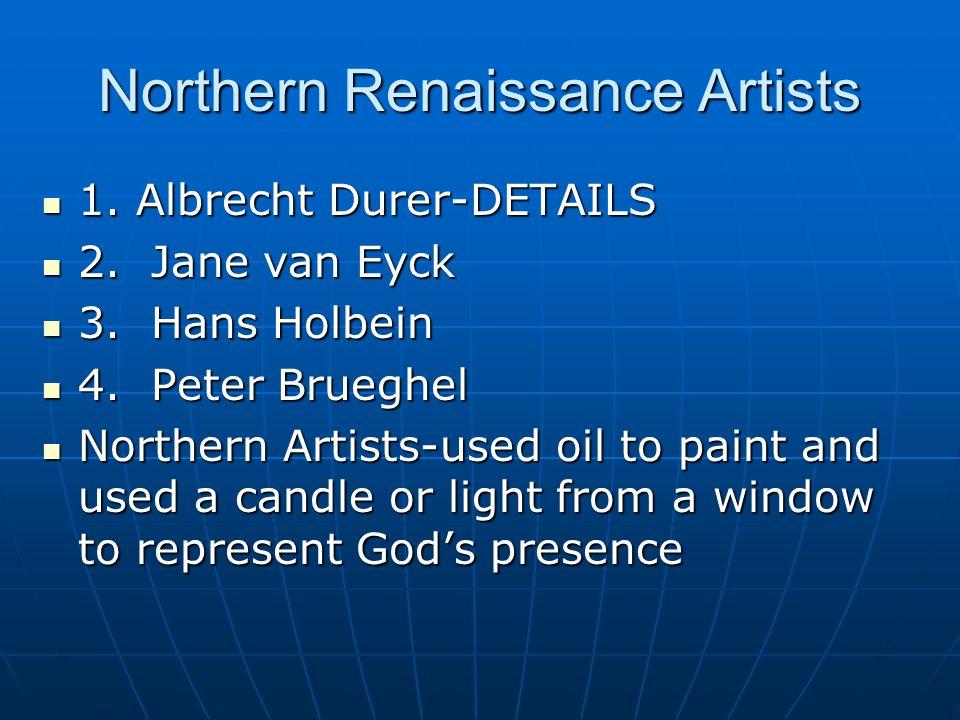 Northern Renaissance Artists 1. Albrecht Durer-DETAILS 1.