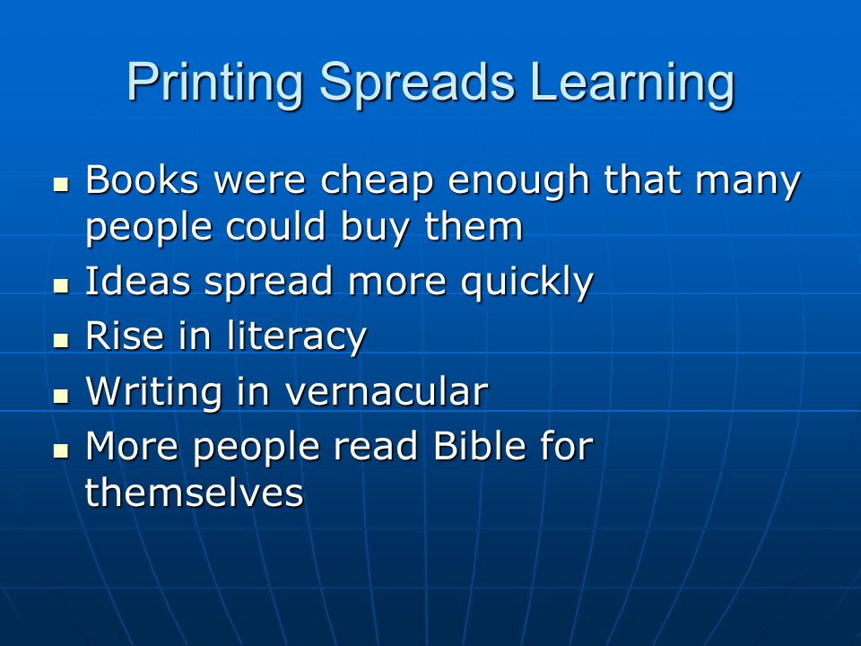 Printing Spreads Learning Books were cheap enough that many people could buy them Books were cheap enough that many people could buy them Ideas spread