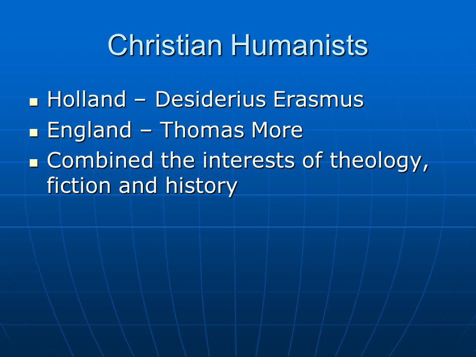 Erasmus Leading Christian Humanist Leading Christian Humanist Worked as a Priest in present day Netherlands Worked as a Priest in present day Netherlands Preached about pure and simple Christian life Preached about pure and simple Christian life