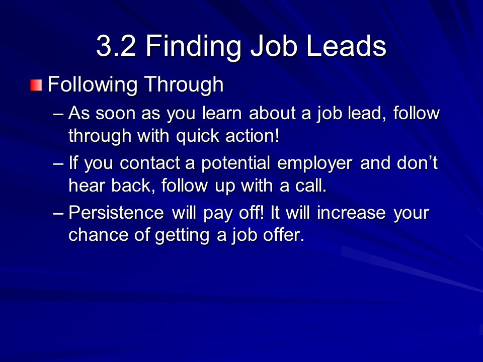 3.2 Finding Job Leads Following Through –As soon as you learn about a job lead, follow through with quick action.