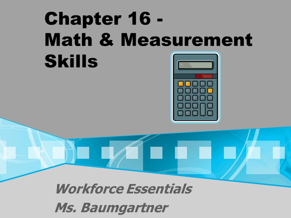 Chapter 16 Objectives Identify occupations requiring math and measurement skills Apply math skills to computation of total purchase amount, trade discount, cash discount, markup, sales tax, and markdown Calculate surface measures and volume measures Convert measures from one unit to another