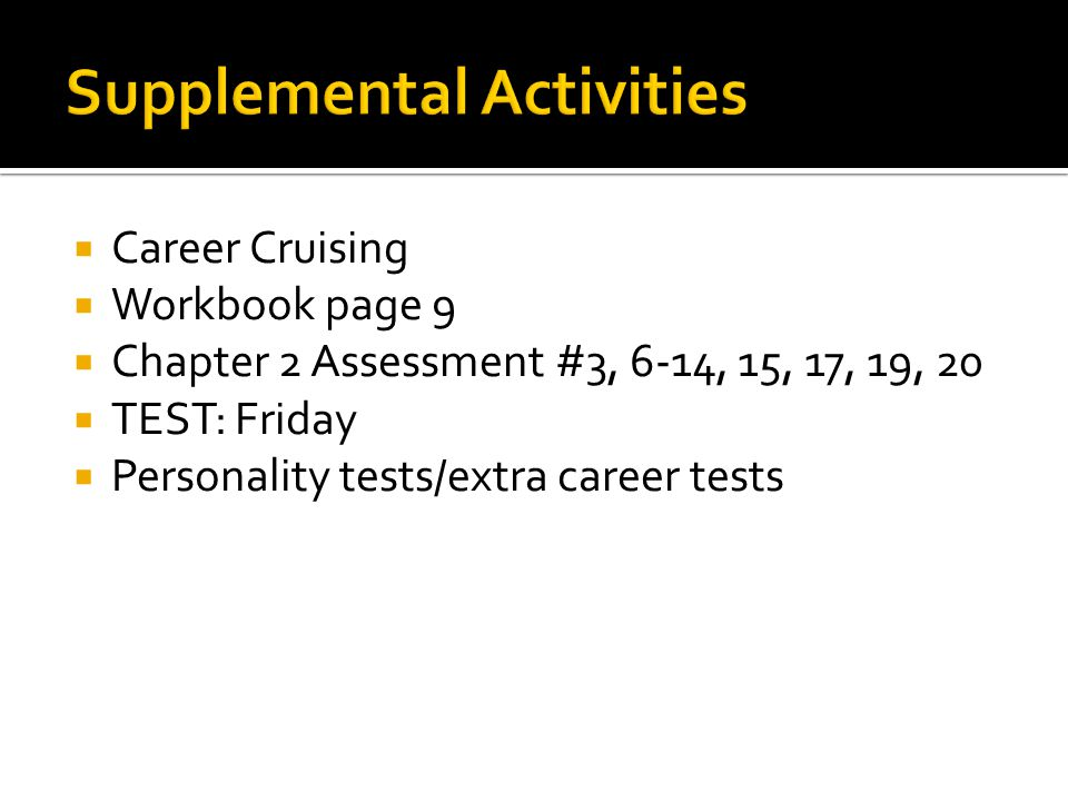  Career Cruising  Workbook page 9  Chapter 2 Assessment #3, 6-14, 15, 17, 19, 20  TEST: Friday  Personality tests/extra career tests