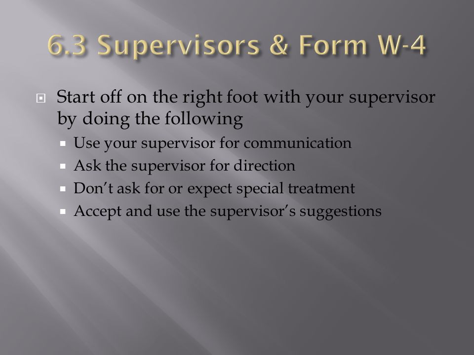  Start off on the right foot with your supervisor by doing the following  Use your supervisor for communication  Ask the supervisor for direction  Don't ask for or expect special treatment  Accept and use the supervisor's suggestions