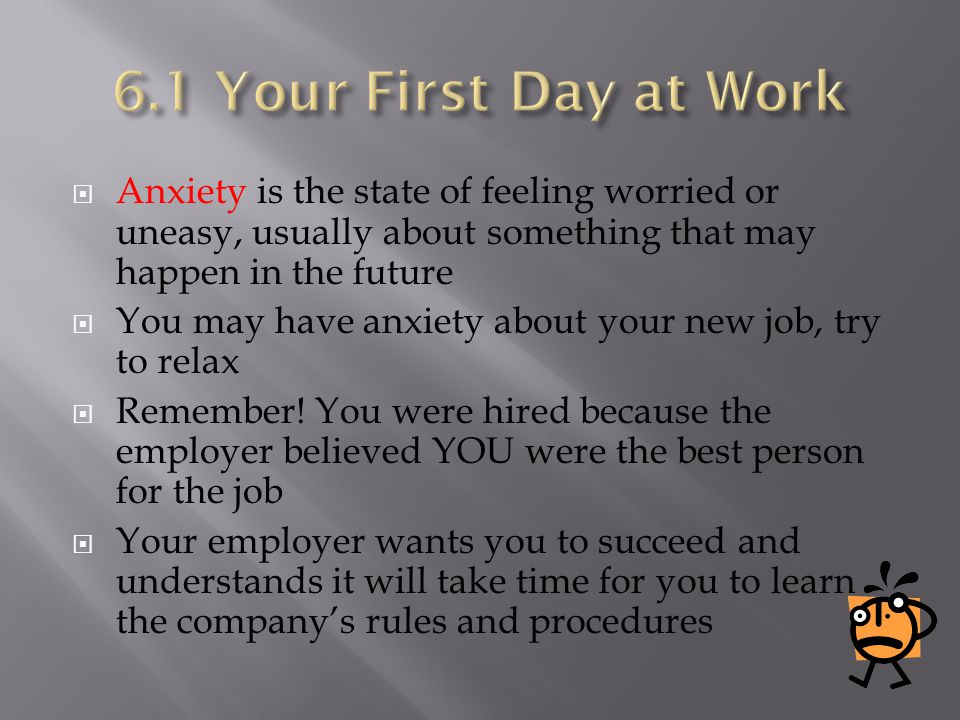  Anxiety is the state of feeling worried or uneasy, usually about something that may happen in the future  You may have anxiety about your new job, try to relax  Remember.