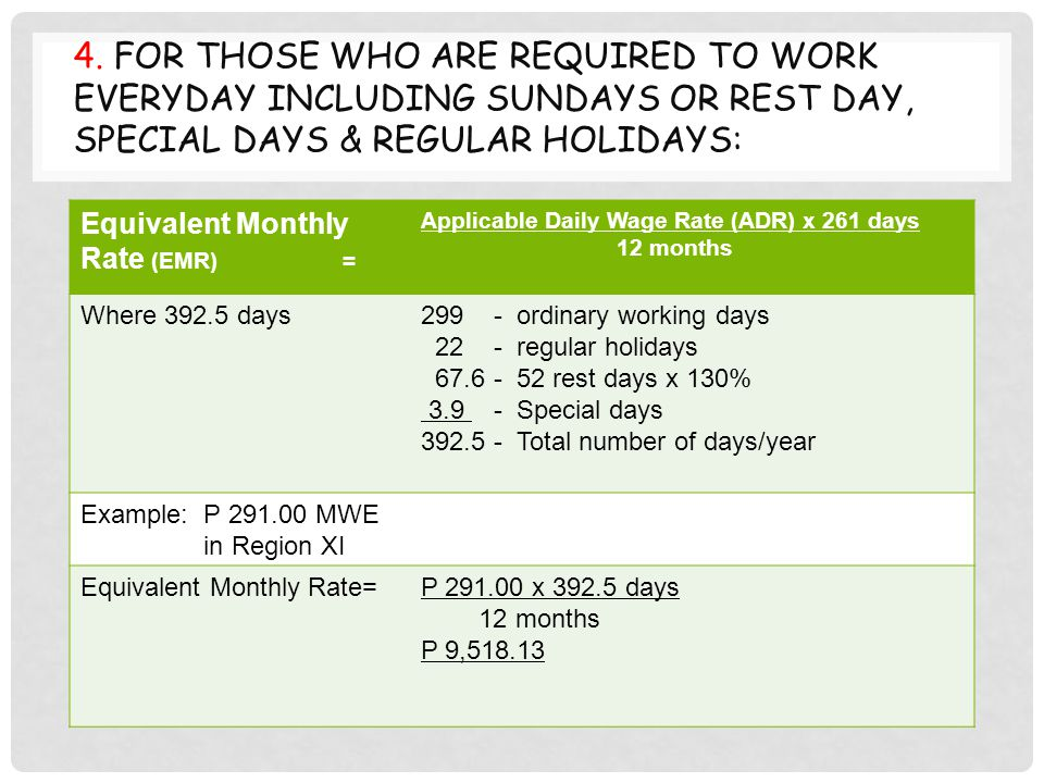 4. FOR THOSE WHO ARE REQUIRED TO WORK EVERYDAY INCLUDING SUNDAYS OR REST DAY, SPECIAL DAYS & REGULAR HOLIDAYS: Equivalent Monthly Rate (EMR) = Applica