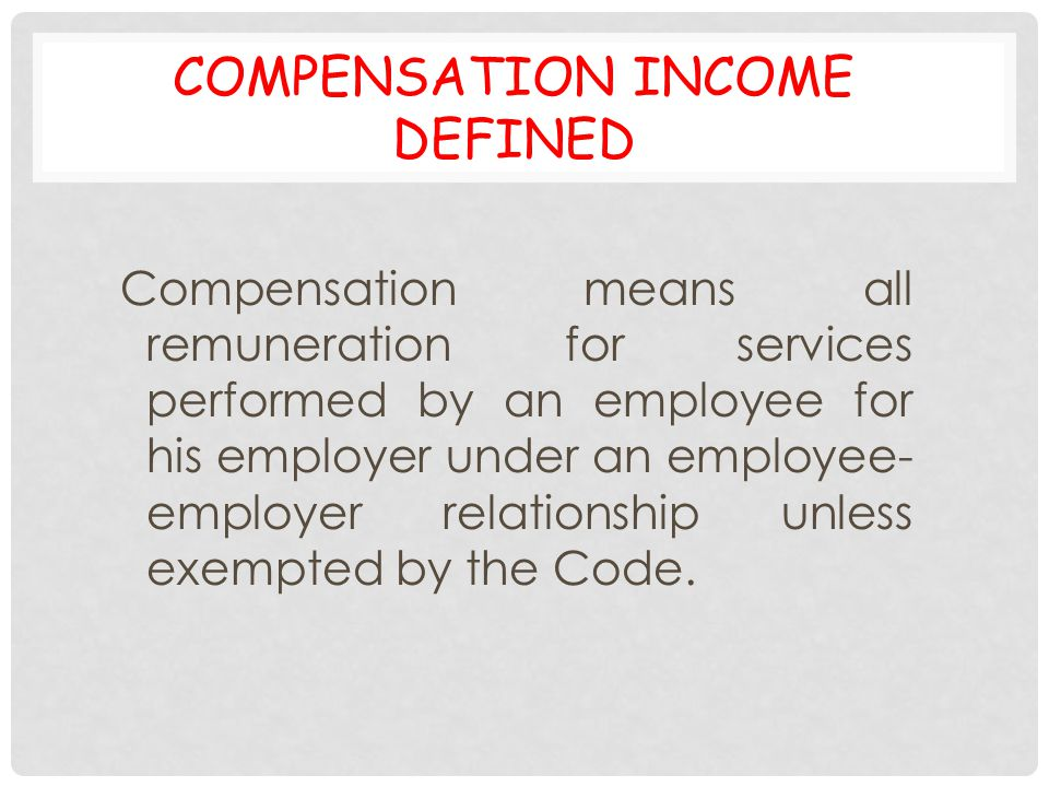 COMPENSATION INCOME DEFINED Compensation means all remuneration for services performed by an employee for his employer under an employee- employer rel
