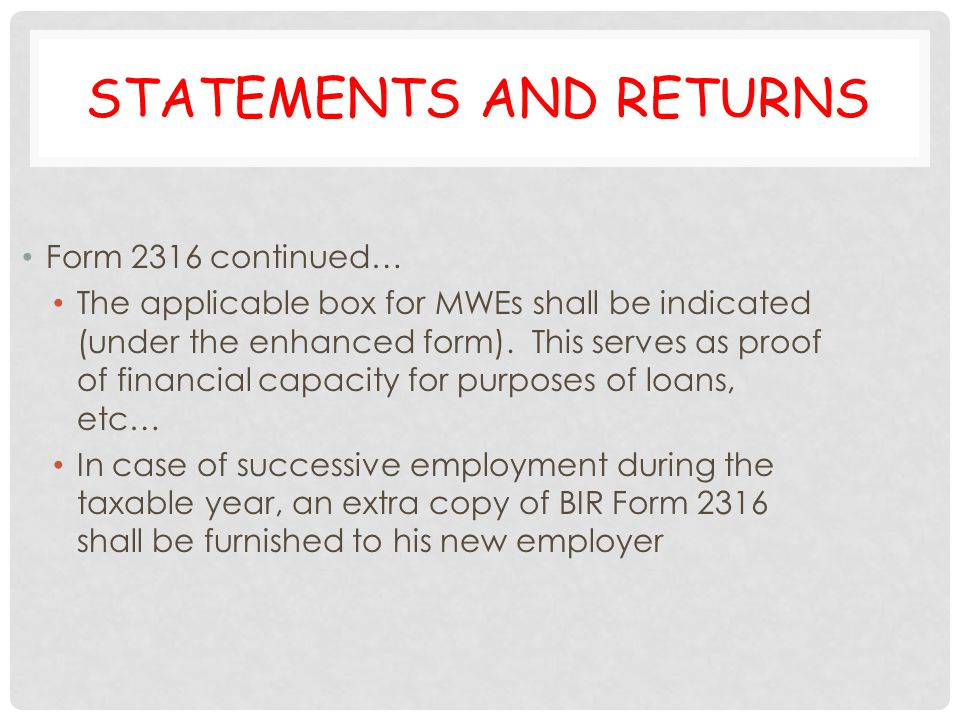 STATEMENTS AND RETURNS Form 2316 continued… The applicable box for MWEs shall be indicated (under the enhanced form). This serves as proof of financia