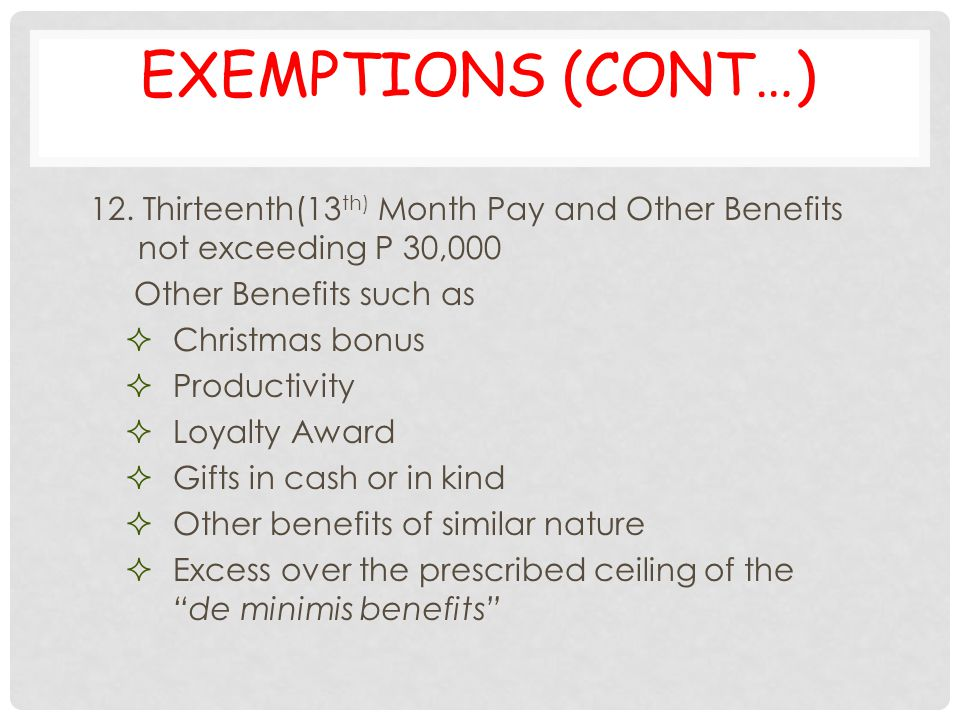 EXEMPTIONS (CONT…) 12. Thirteenth(13 th) Month Pay and Other Benefits not exceeding P 30,000 Other Benefits such as  Christmas bonus  Productivity 