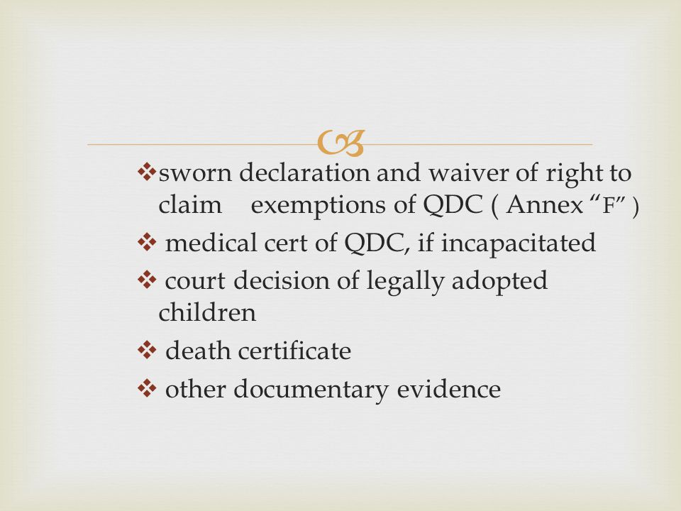"""  sworn declaration and waiver of right to claim exemptions of QDC ( Annex """" F"""" )  medical cert of QDC, if incapacitated  court decision of legall"""