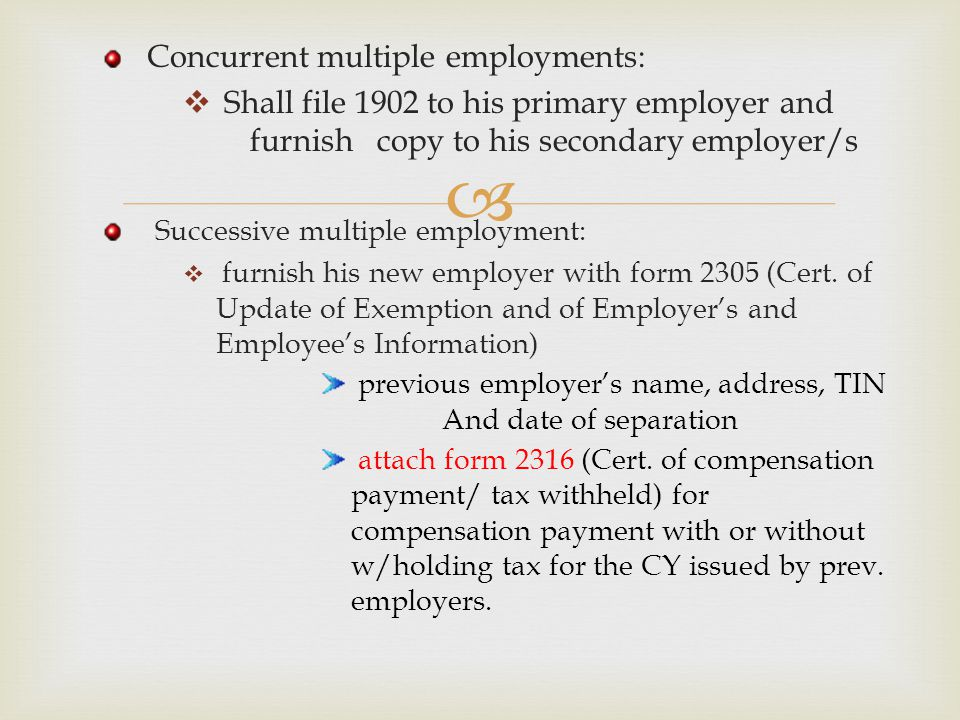  Concurrent multiple employments:  Shall file 1902 to his primary employer and furnish copy to his secondary employer/s Successive multiple employme