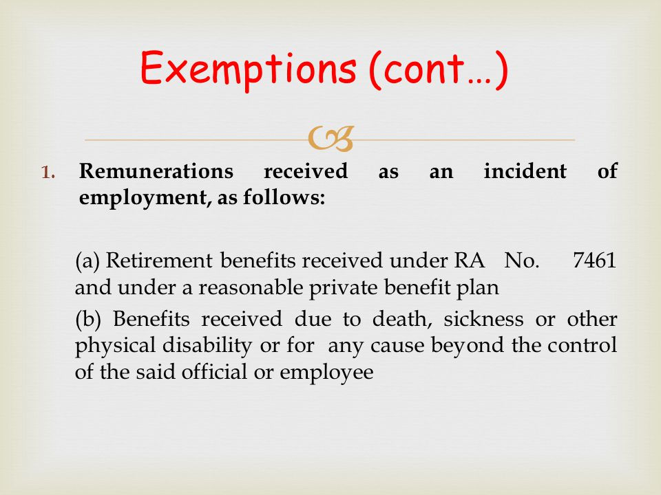  1. Remunerations received as an incident of employment, as follows: (a) Retirement benefits received under RA No. 7461 and under a reasonable privat