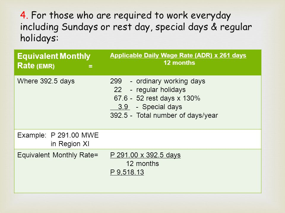  4. For those who are required to work everyday including Sundays or rest day, special days & regular holidays: Equivalent Monthly Rate (EMR) = Appli