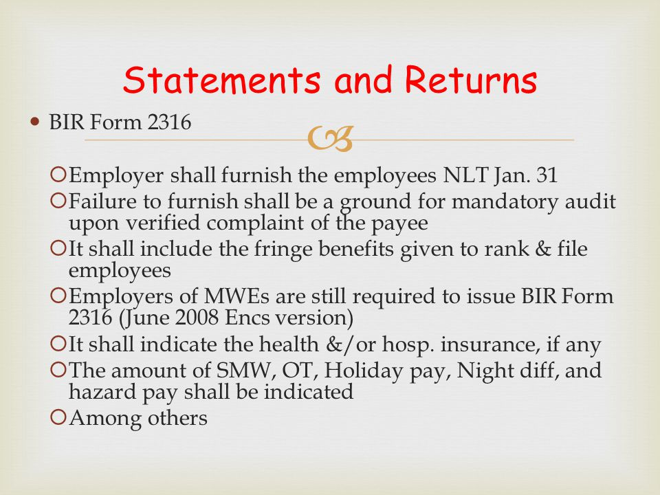  Statements and Returns BIR Form 2316  Employer shall furnish the employees NLT Jan. 31  Failure to furnish shall be a ground for mandatory audit u