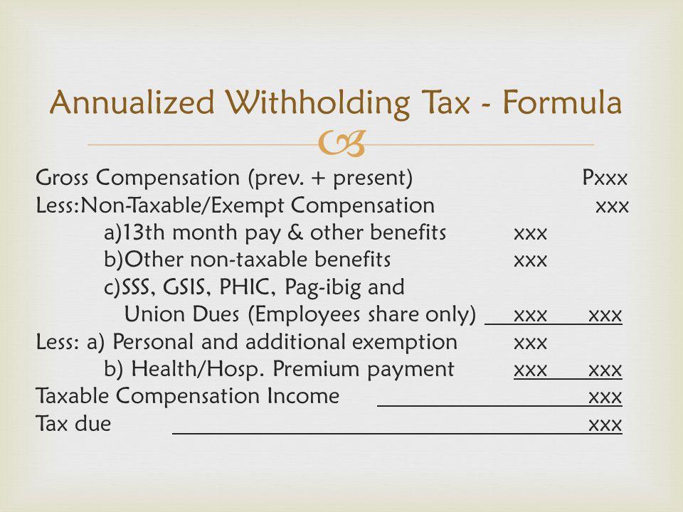  Gross Compensation (prev. + present)Pxxx Less:Non-Taxable/Exempt Compensation xxx a)13th month pay & other benefits xxx b)Other non-taxable benefits