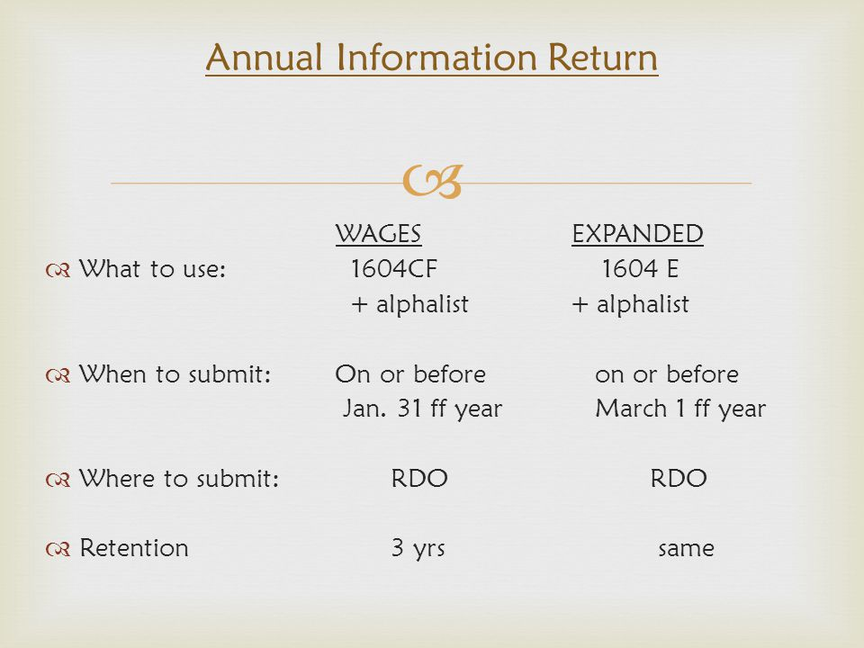  WAGES EXPANDED  What to use: 1604CF 1604 E + alphalist + alphalist  When to submit: On or before on or before Jan. 31 ff year March 1 ff year  Wh