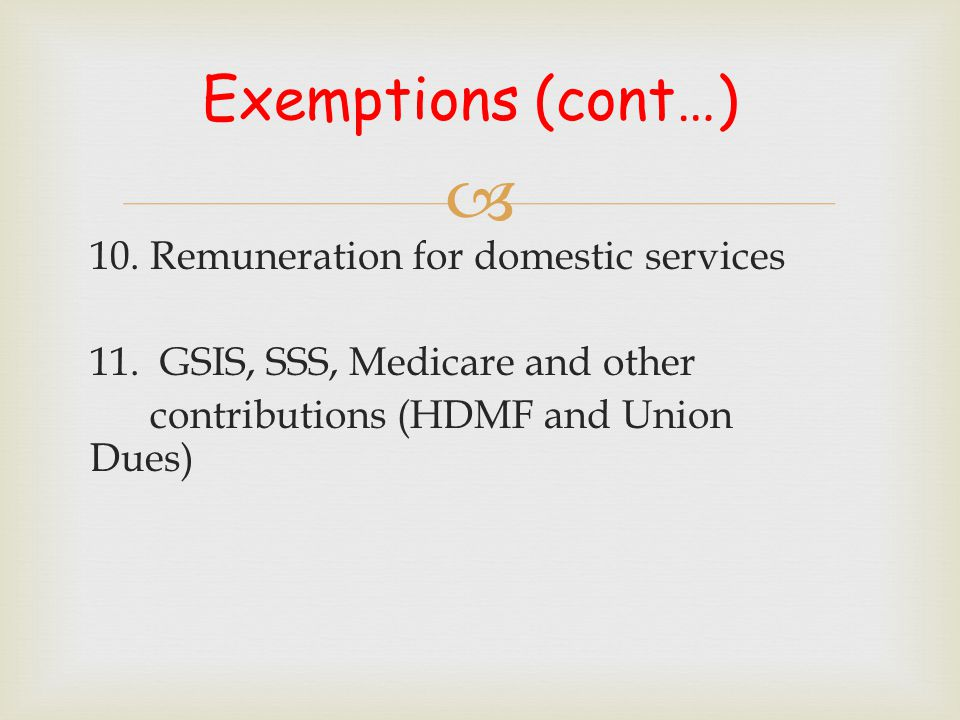  10. Remuneration for domestic services 11. GSIS, SSS, Medicare and other contributions (HDMF and Union Dues)