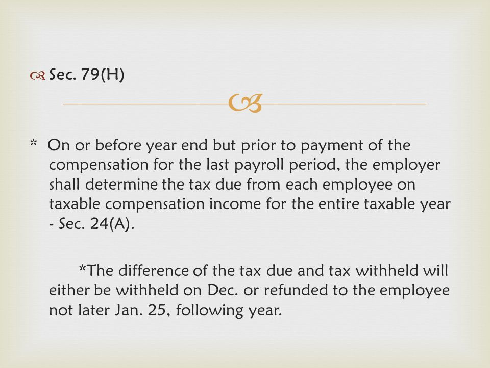   Sec. 79(H) * On or before year end but prior to payment of the compensation for the last payroll period, the employer shall determine the tax due
