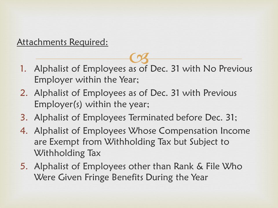  Attachments Required: 1.Alphalist of Employees as of Dec. 31 with No Previous Employer within the Year; 2.Alphalist of Employees as of Dec. 31 with