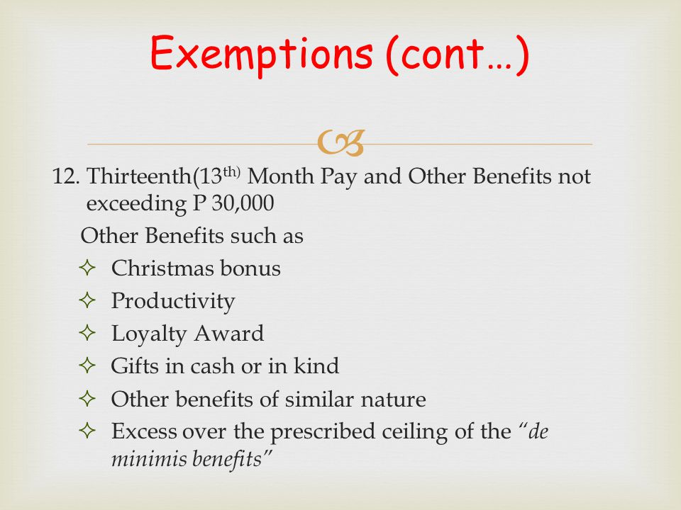  DE MINIMIS Rules  DE MINIMIS BENEFITS conforming to the ceiling shall not be considered in determining the P 30,000  the excess over the respective ceilings shall be considered as part of the other benefits and the employee receiving it will be subject to tax only on the excess over the P30,000.