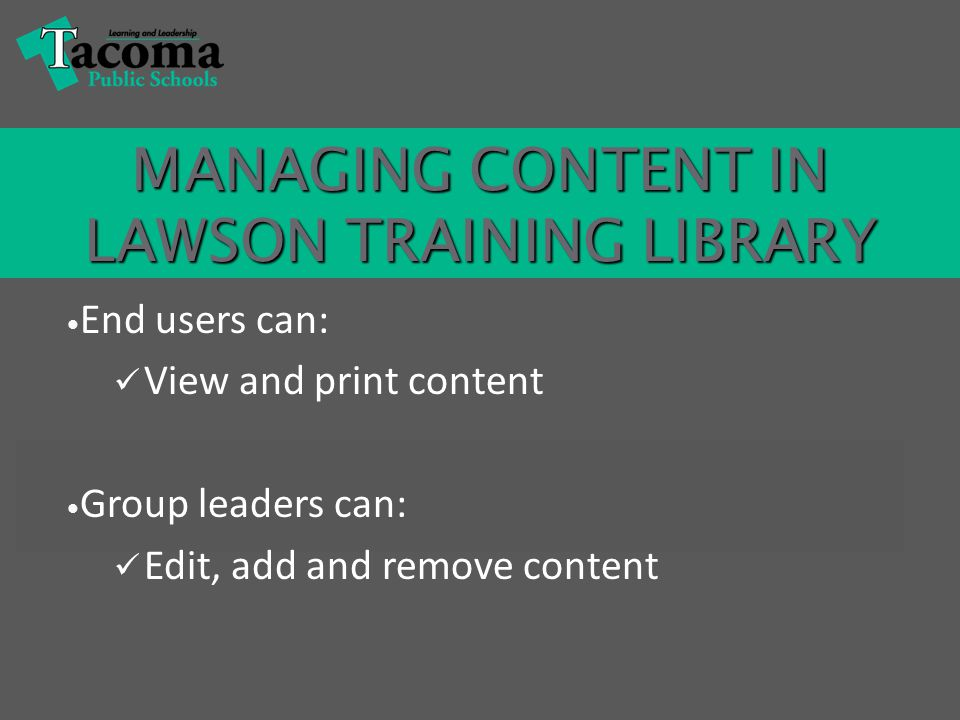 End users can: View and print content Group leaders can: Edit, add and remove content MANAGING CONTENT IN LAWSON TRAINING LIBRARY