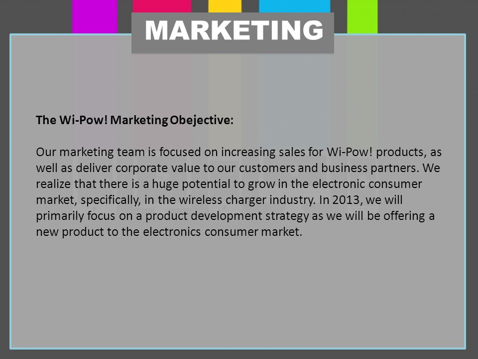 The Wi-Pow. Marketing Obejective: Our marketing team is focused on increasing sales for Wi-Pow.
