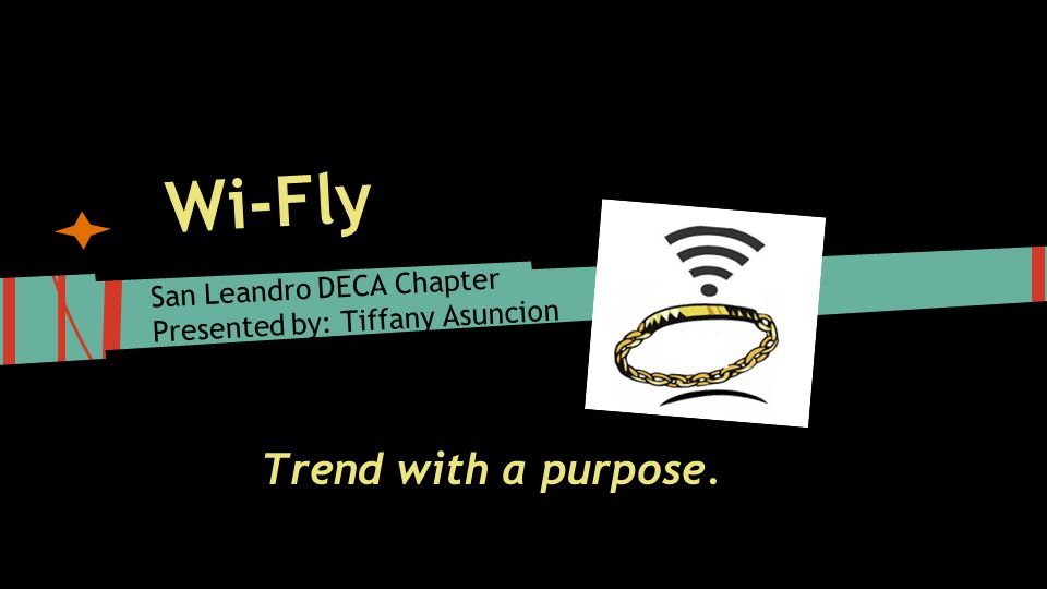 Wi-Fly San Leandro DECA Chapter Presented by: Tiffany Asuncion Trend with a purpose.