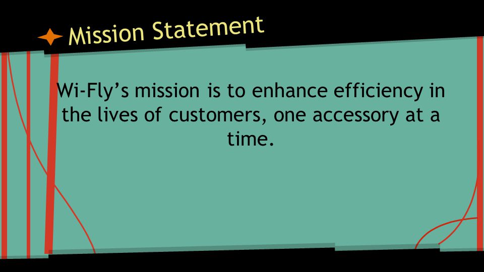 Mission Statement Wi-Fly's mission is to enhance efficiency in the lives of customers, one accessory at a time.