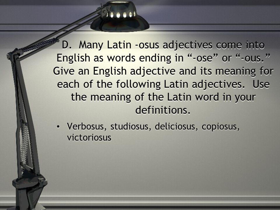 """D. Many Latin -osus adjectives come into English as words ending in """"-ose"""" or """"-ous."""" Give an English adjective and its meaning for each of the follow"""