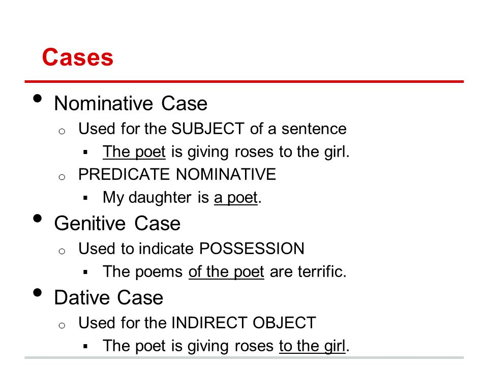 Cases Nominative Case o Used for the SUBJECT of a sentence  The poet is giving roses to the girl.