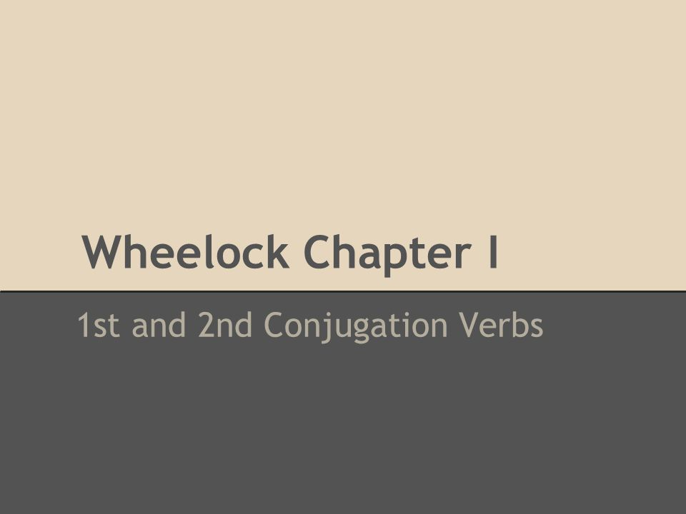 Wheelock Chapter I 1st and 2nd Conjugation Verbs