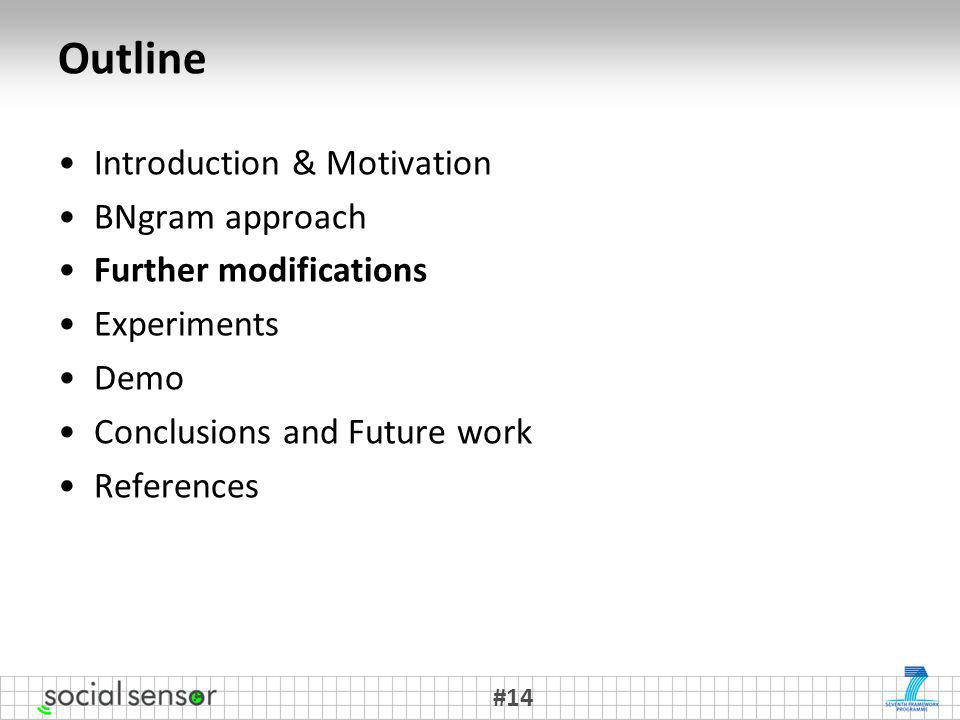 Outline Introduction & Motivation BNgram approach Further modifications Experiments Demo Conclusions and Future work References #14