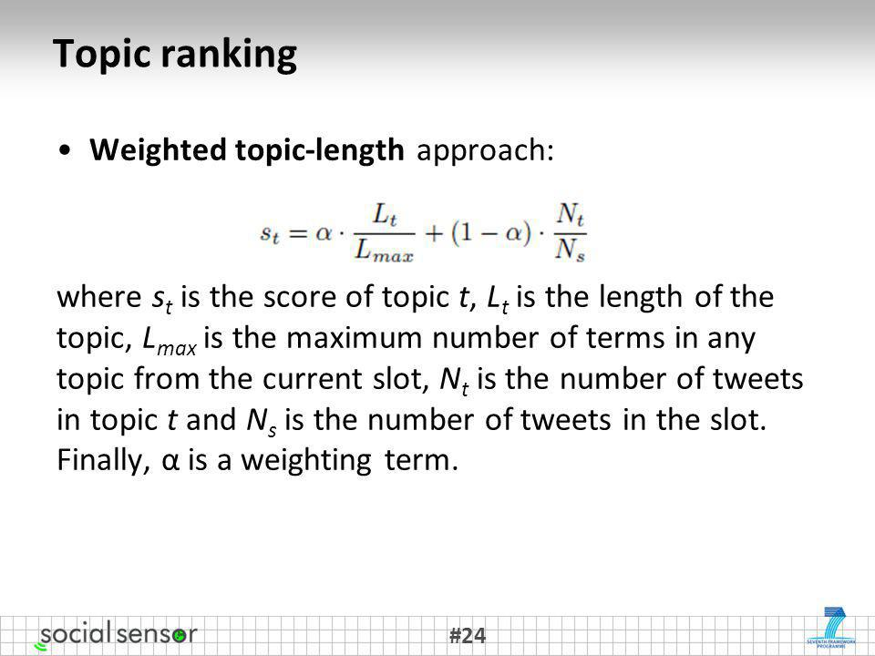Topic ranking Weighted topic-length approach: where s t is the score of topic t, L t is the length of the topic, L max is the maximum number of terms