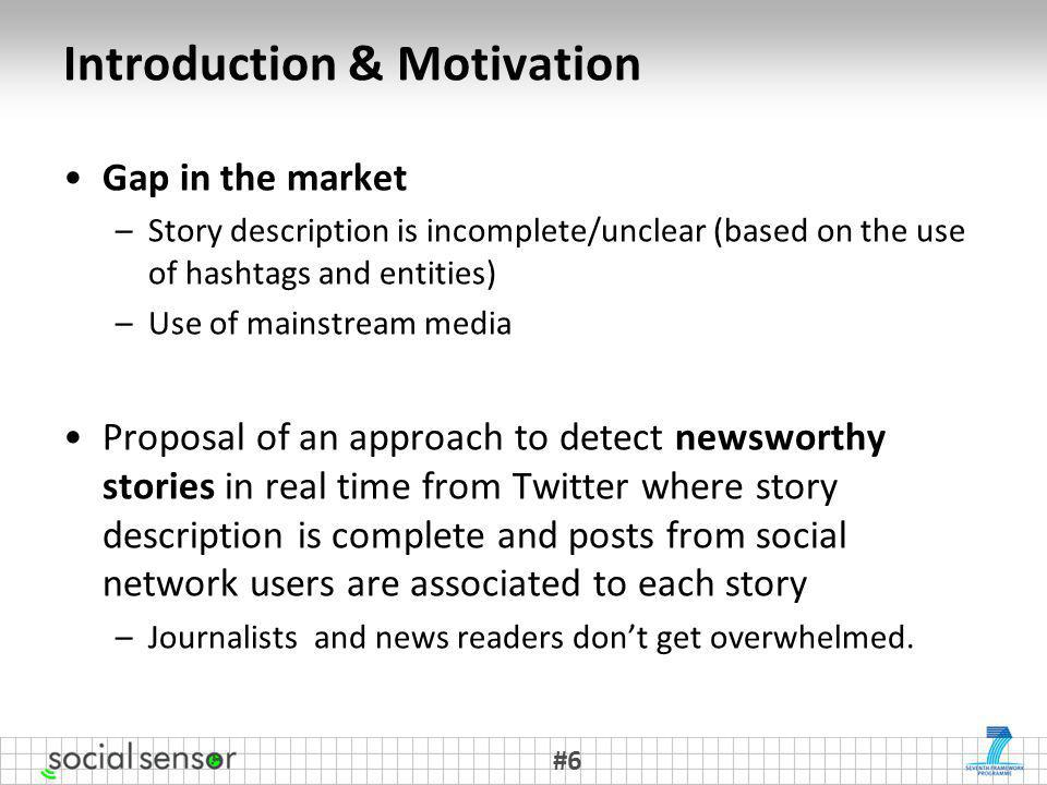 Introduction & Motivation Gap in the market –Story description is incomplete/unclear (based on the use of hashtags and entities) –Use of mainstream me