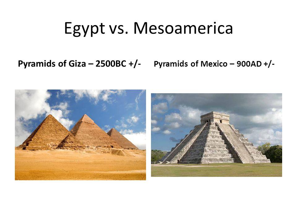 Egypt vs. Mesoamerica Pyramids of Giza – 2500BC +/- Pyramids of Mexico – 900AD +/-