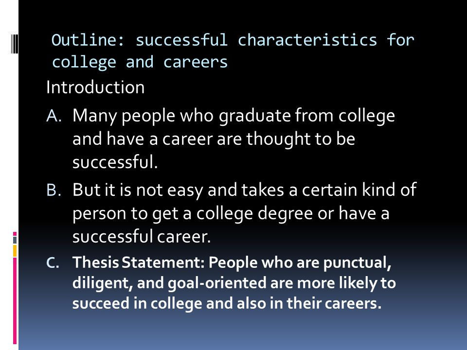 Outline: successful characteristics for college and careers Introduction A. Many people who graduate from college and have a career are thought to be