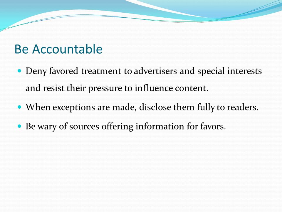 Be Accountable Deny favored treatment to advertisers and special interests and resist their pressure to influence content.